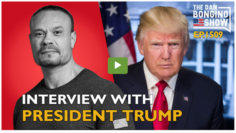 Interview With President Trump - The Dan Bongino Show